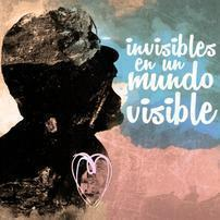 """Invisibles en un Mundo Visible"""